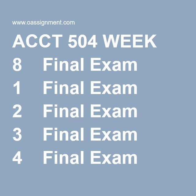 ACCT 504 WEEK 8  Final Exam 1  Final Exam 2  Final Exam 3  Final Exam 4  Final Exam 5  Final Exam 6  Final Exam 7  Final Exam 8  Final Exam 9  Final Exam 10  Final Exam 11  Final Exam 12  Final Exam - Financial Ratios  Final Exam Format and Guide
