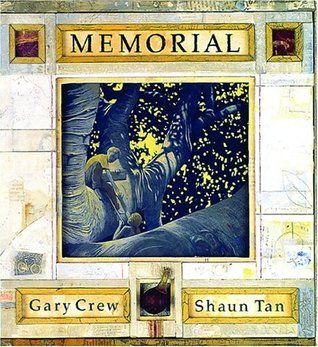 Memorial By Gary Crew, illustrator Shaun Tan. A Moreton Bay Fig tree, planted as a memorial to Australian soldiers killed in World War I, is slated to be cut down by the local council. A young boy tells the moving story of the tree, as related by his great grandfather, grandfather, and father, each of whom has participated in wars over the years.