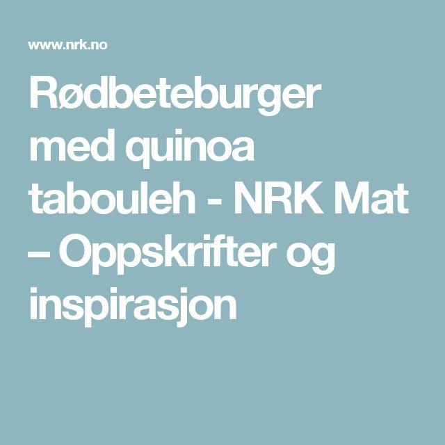 Rødbeteburger med quinoa tabouleh - NRK Mat – Oppskrifter og inspirasjon