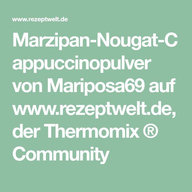 Marzipan-Nougat-Cappuccinopulver von Mariposa69 auf www.rezeptwelt.de, der Thermomix ® Community