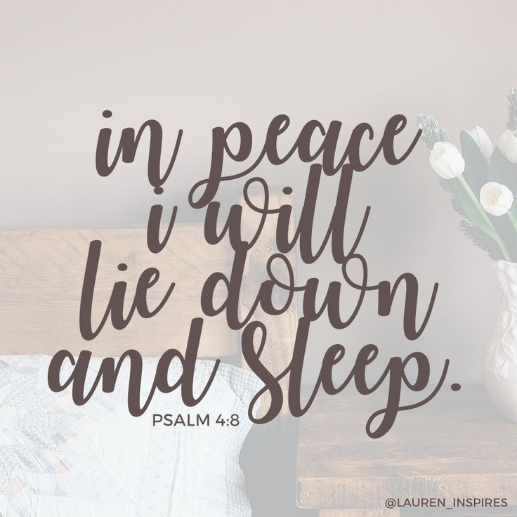 In peace I will lie down and sleep, for God is with me! {Psalm 4:8}