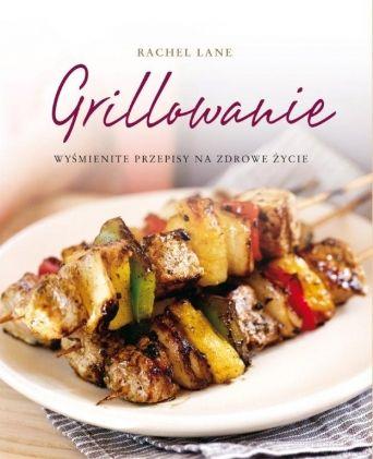 Książka kucharska WYŚMIENITE PRZEPISY NA ZDROWE ŻYCIE. GRILLOWANIE