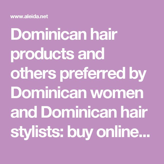 Dominican hair products and others preferred by Dominican women and  Dominican hair stylists: buy online at Aleida.net.