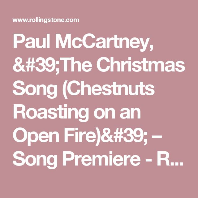 Paul McCartney, 'The Christmas Song (Chestnuts Roasting on an Open Fire)' – Song Premiere - Rolling Stone