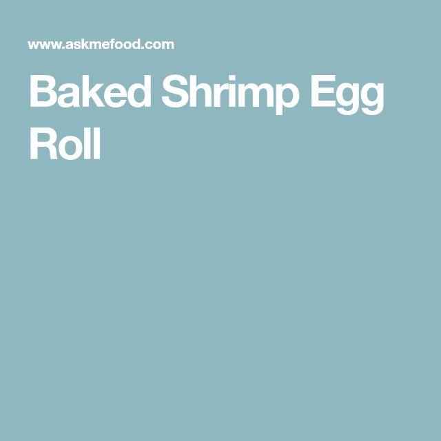 Baked Shrimp Egg Roll