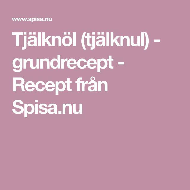 Tjälknöl (tjälknul) - grundrecept - Recept från Spisa.nu