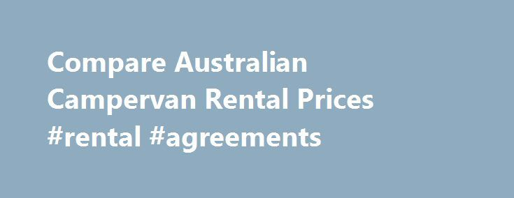 Compare Australian Campervan Rental Prices #rental #agreements http://rental.remmont.com/compare-australian-campervan-rental-prices-rental-agreements/  #campervan rental australia # Compare Australian Campervan Rental Prices Rental deals for Campervans Compare Australian MotorhomePrices The road stretches ahead, new things to discover, great sights and experiences. Your time is your own. Compare Australian Campervan rental prices to find the best value. Campervan hire in Australia is an…
