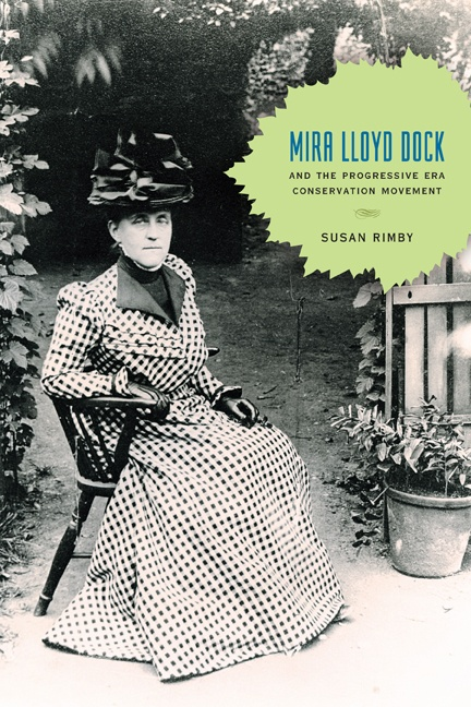 Mira Lloyd Dock and the Progressive Era Conservation Movement, By Susan Rimby