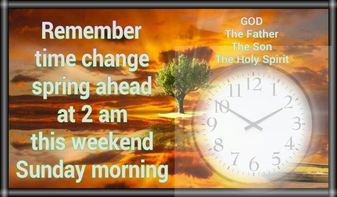 Remember time change spring ahead at 2 am this weekend Sunday morning
