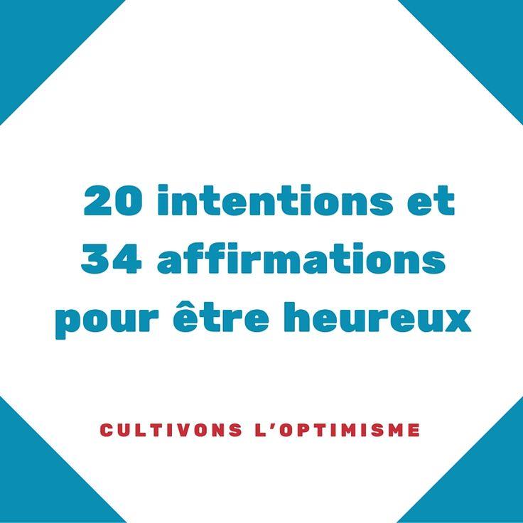 Je vous invite à découvrir 20 intentions et 34 affirmations à répéter régulièrement pour être plus heureux et réussir ce que vous entreprenez.