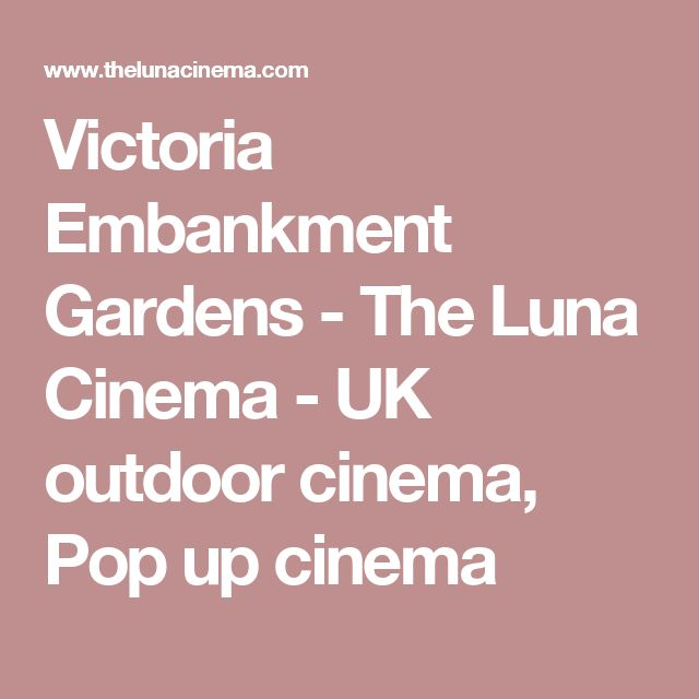 Victoria Embankment Gardens - The Luna Cinema - UK outdoor cinema, Pop up cinema