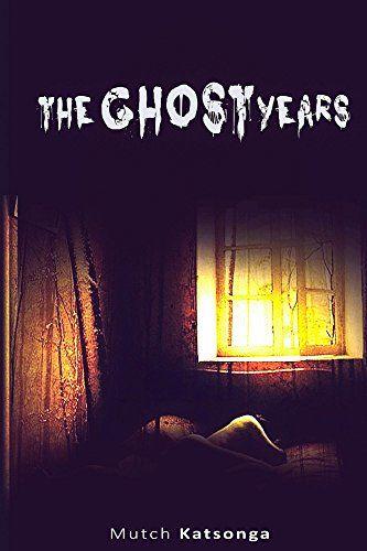 The Ghost Years by Mutch Katsonga https://www.amazon.com/dp/B079KSFGSS/ref=cm_sw_r_pi_dp_U_x_oJAPAbAKBKY47