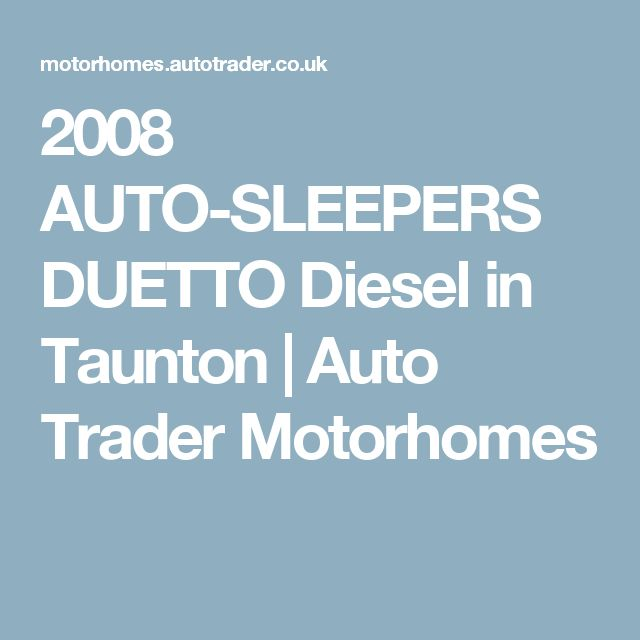 2008 AUTO-SLEEPERS DUETTO Diesel in Taunton | Auto Trader Motorhomes