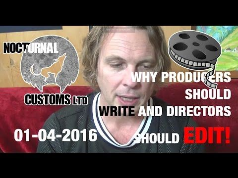 Film Making Advice: Why Directors should Edit and Producers Should Write -
