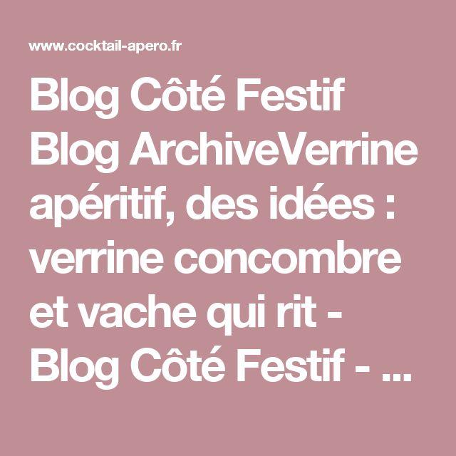 Blog Côté Festif Blog ArchiveVerrine apéritif, des idées : verrine concombre et vache qui rit - Blog Côté Festif - côté apéritif