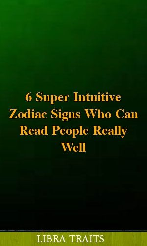 6 Super Intuitive Zodiac Signs Who Can Read People Really