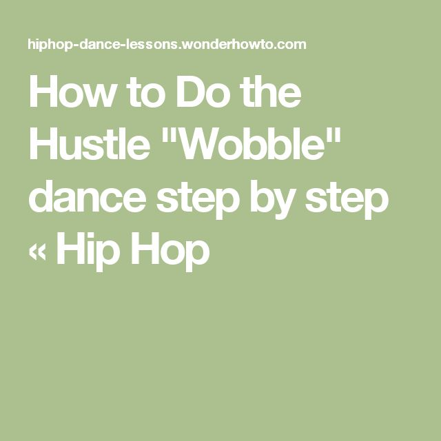 "How to Do the Hustle ""Wobble"" dance step by step « Hip Hop"