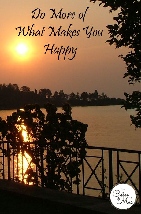 Do More of What Makes You Hapy - happy, happiness, words of wisdom, must do - Sunset on Lake Kivu, Rwanda