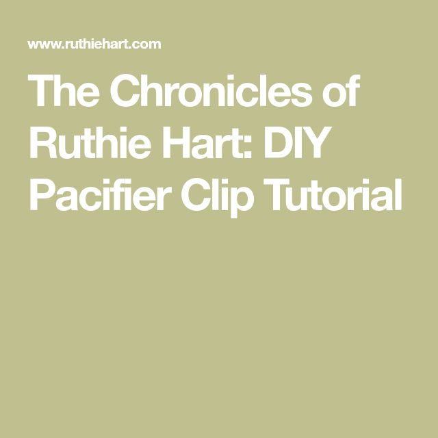 The Chronicles of Ruthie Hart: DIY Pacifier Clip Tutorial