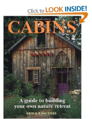 Cabins: A Guide to Building Your Own Nature Retreat: Amazon.co.uk: David Stiles, Jeanie Stiles: Books