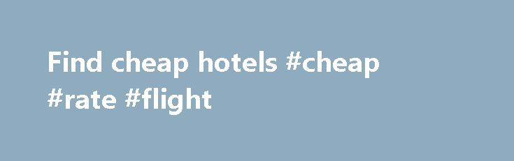 Find cheap hotels #cheap #rate #flight http://cheap.remmont.com/find-cheap-hotels-cheap-rate-flight/  #find cheap hotels # Hotels Here at lastminute.com, we know hotels, and we aim to bring you the best price on a last minute booking. From modern apartments and traditional guesthouses to well-known brands and boutique accommodations; we've got a great choice of places to stay. If you're looking to save a bit of money…