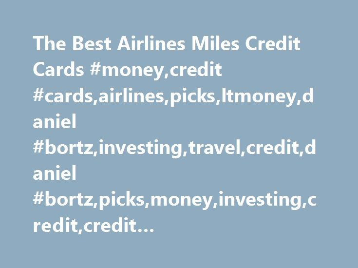 The Best Airlines Miles Credit Cards #money,credit #cards,airlines,picks,ltmoney,daniel #bortz,investing,travel,credit,daniel #bortz,picks,money,investing,credit,credit #cards,airlines,travel http://zimbabwe.remmont.com/the-best-airlines-miles-credit-cards-moneycredit-cardsairlinespicksltmoneydaniel-bortzinvestingtravelcreditdaniel-bortzpicksmoneyinvestingcreditcredit-cardsairlinestravel/  # The Best Airlines Miles Credit Cards Summer is the perfect time to travel. The warm weather probably…