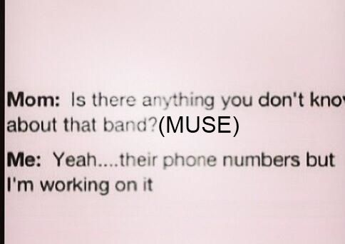 """I'm still workin' on it... and Muse aren't just """"that band"""", ok? Muse are THE band."""