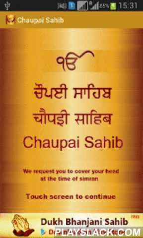 Chaupai Sahib Hindi Path  Android App - playslack.com , 'Chaupai Sahib Hindi' app let you read and listen to paath on your mobile. You can read 'Chaupai Sahib in Hindi' or 'in Punjabi'. Also, you can read meaning of path while reading or listening to 'Chaupai Sahib Path'. Purpose of this app is to let busy and mobile young generation reconnect with Sikhism and Gurubani by reading path on mobile. We hope that you will find this app useful and will use it daily.'Chaupai Sahib Hindi' app - key…