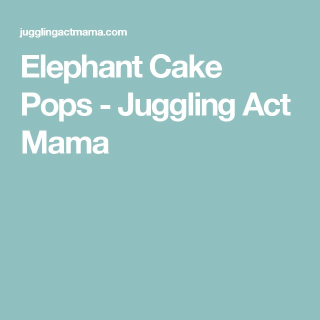 Juggling Act Mama Elephant Cake Pops