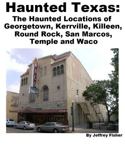 Abandoned Places Of Texas: Haunted Texas: The Haunted Locations Of Georgetown