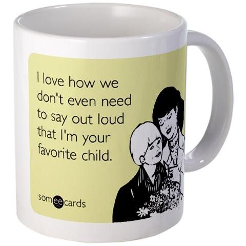 Someecards T-Shirts Birthday Cards & Office Humor | Mother's Favorite Child Mug
