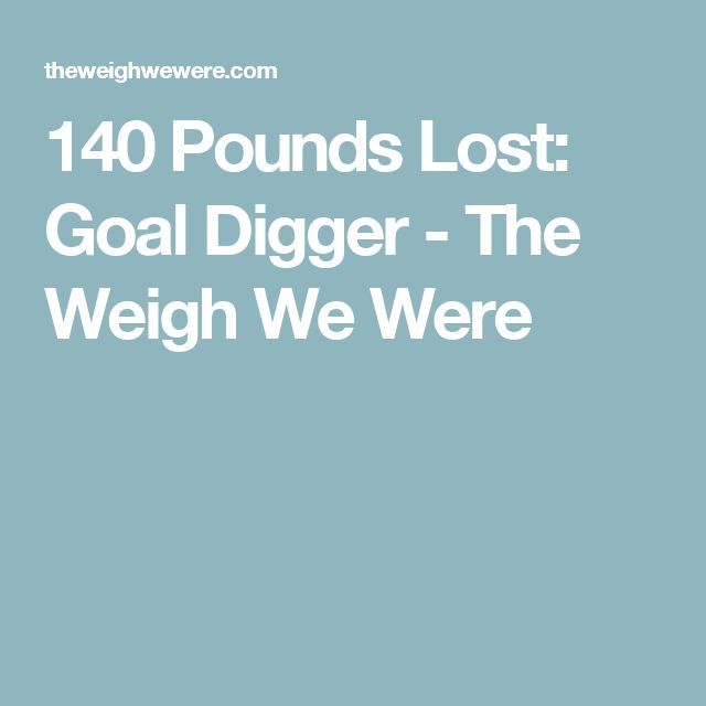 140 Pounds Lost: Goal Digger - The Weigh We Were
