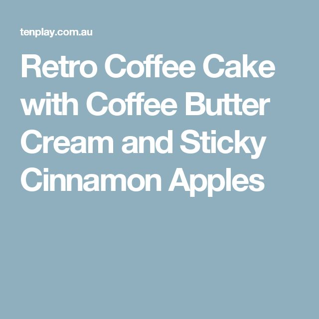 Retro Coffee Cake with Coffee Butter Cream and Sticky Cinnamon Apples