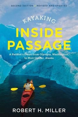 Kayaking the Inside Passage: A Paddler\'s Guide from Puget Sound ...