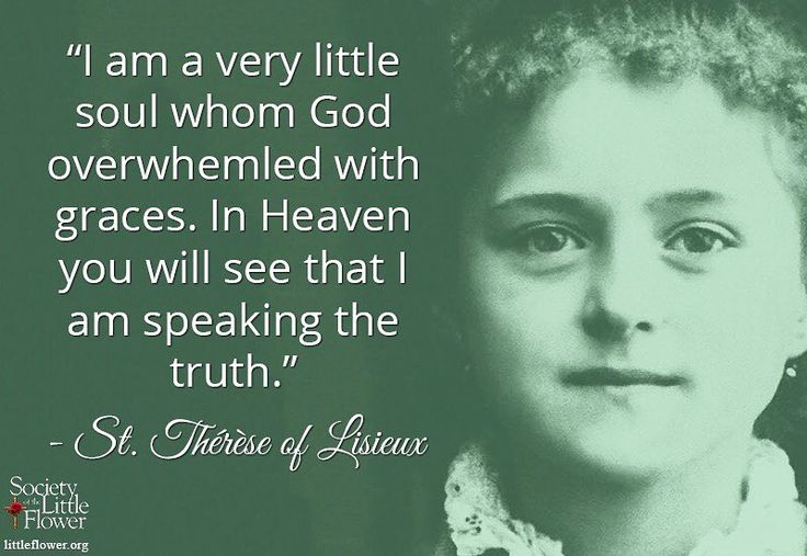 Quote: I am a very little soul whom God has overwhelmed with graces. In Heaven you will see that I am speaking the truth. Her Last Conversations August 9 Reflection: While St. Therese was suffering from tuberculosis in the convent infirmary her sister Pauline would come and visit her. Pauline took note of these conversations and kept them in her Yellow Notebook and later was published as Her Last Conversations. On August 9 1897 St. Therese was called a saint she denied it saying she was…