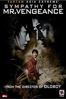 Sympathy for Mr. Vengeance (2002). A recently laid off factory worker kidnaps his former boss' daughter, hoping to use the ransom money to pay for his sister's kidney transplant.