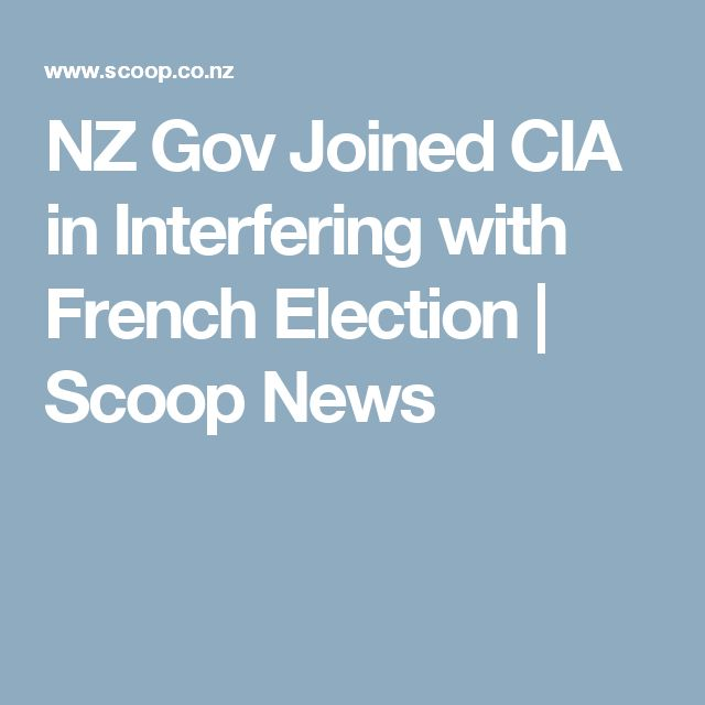 NZ Gov Joined CIA in Interfering with French Election | Scoop News