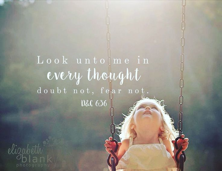 """Look unto me in every thought; doubt not, feat not."" D&C 6:36 #sharegoodness"