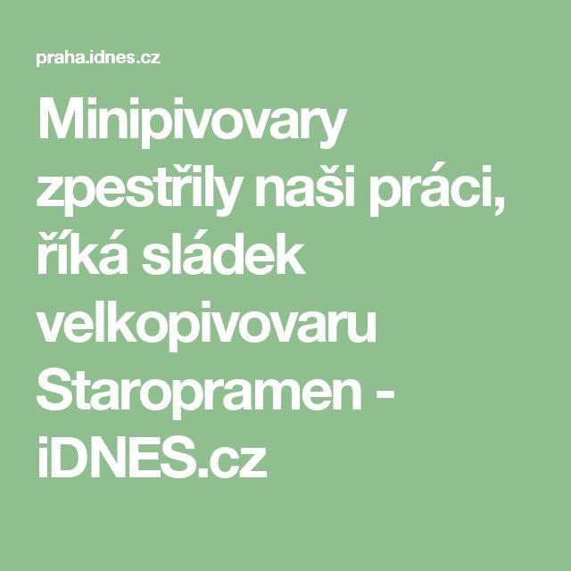 Minipivovary zpestřily naši práci, říká sládek velkopivovaru Staropramen - iDNES.cz