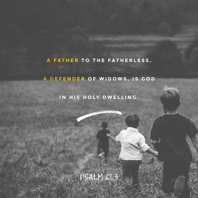 """A father of the fatherless, a defender of widows, Is God in His holy habitation."" ‭‭Psalms‬ ‭68:5‬ ‭NKJV‬‬ http://bible.com/114/psa.68.5.nkjv"