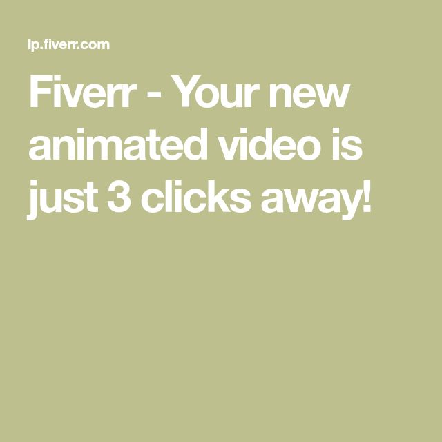 Fiverr - Your new animated video is just 3 clicks away!