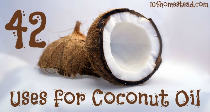 42 Uses for Coconut Oil | The 104 Homestead