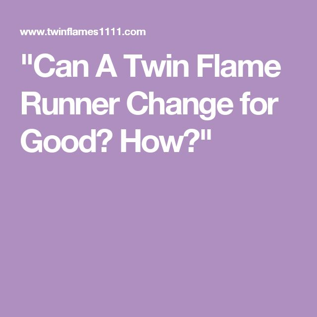 """""""Can A Twin Flame Runner Change for Good? How?"""""""
