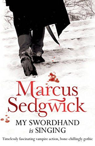 My Swordhand is Singing by [Sedgwick, Marcus]