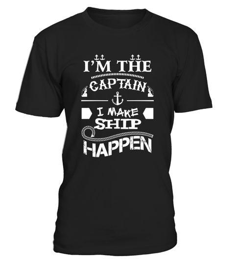 # I'm the Captain I Make Ship Happen .  I'm the Captain I Make Ship Happen Shirt, Funny Boating T-Shirtcaptain america, capital one, train, captain fantastic, captain morgan, cruise, captain marvel, boat, ship, jobs, ocean