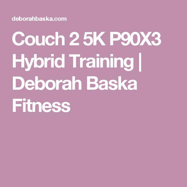 Couch 2 5K P90X3 Hybrid Training   Deborah Baska Fitness