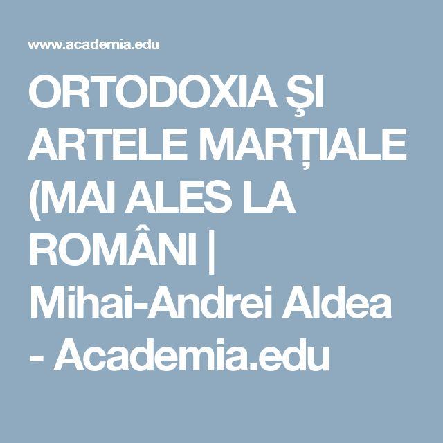 ORTODOXIA ŞI ARTELE MARŢIALE (MAI ALES LA ROMÂNI | Mihai-Andrei Aldea - Academia.edu