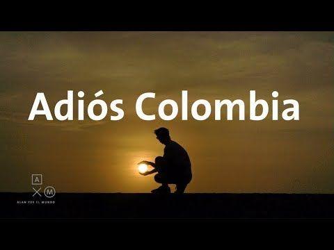 Adiós Colombia Alan Por El Mundo Colombias 17 Youtube Colombia Cartagena De Indias Cartagena