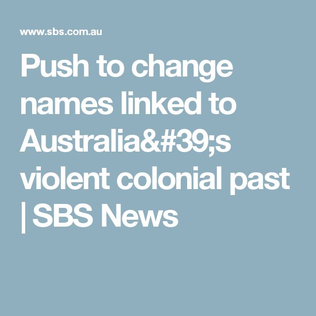 Push to change names linked to Australia's violent colonial past   SBS News