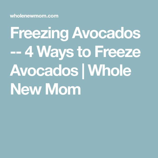 Freezing Avocados -- 4 Ways to Freeze Avocados | Whole New Mom